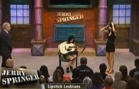 Jerry Springer – Lipstick Lesbians