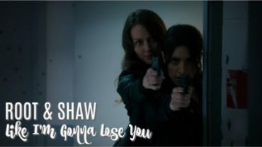 Root & Shaw (Person Of Interest) – Like I'm Gonna Lose You