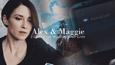 Alex & Maggie (Supergirl) – Can't live without your love