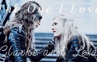Clarke & Lexa (The 100) – The One I Love