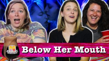"Drunk Lesbians Watch ""Below Her Mouth"" (Feat. The Gay Women Channel)"