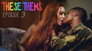 THESE THEMS – Episode 3 – They is sexy, me is scared.