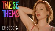 THESE THEMS – Episode 6 – Listen to my P*##Y