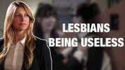 "Lesbians Being ""Useless"""